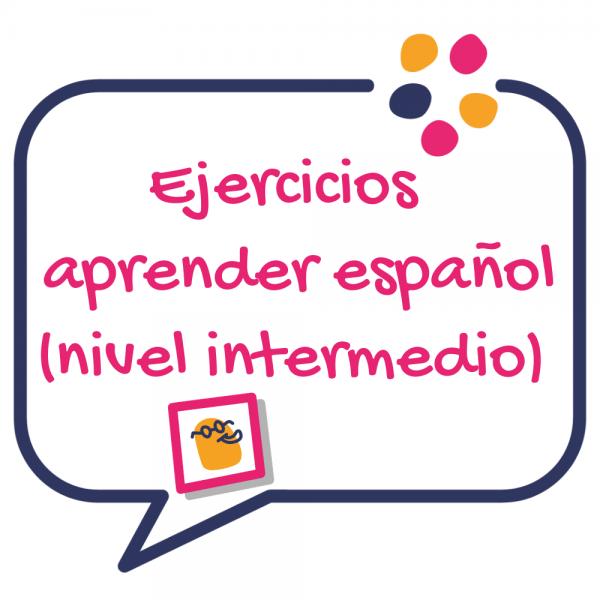 Ejercicios aprender español nivel intermedio