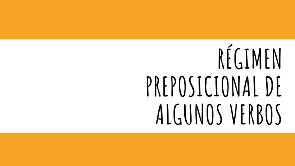 Régimen preposicional de algunos verbos